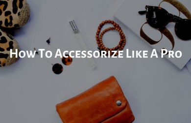 6 Tips to Accessorize Like A Pro - Step by Step Guide
